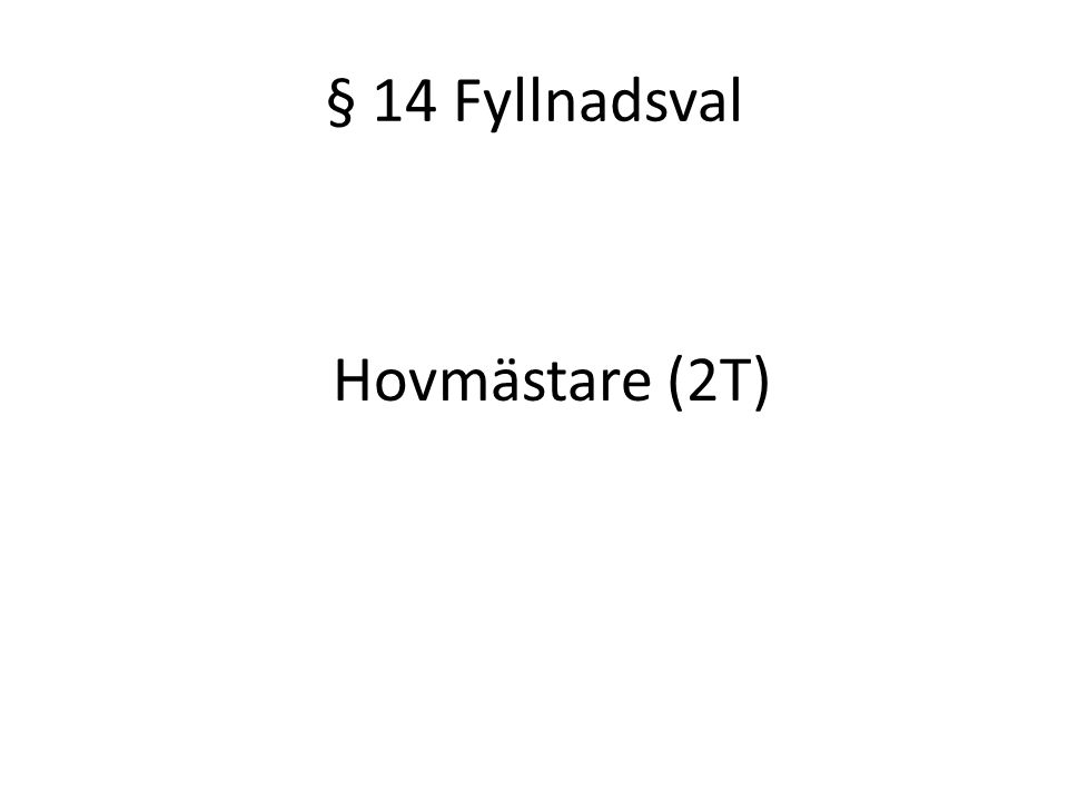 § 14 Fyllnadsval Hovmästare (2T)
