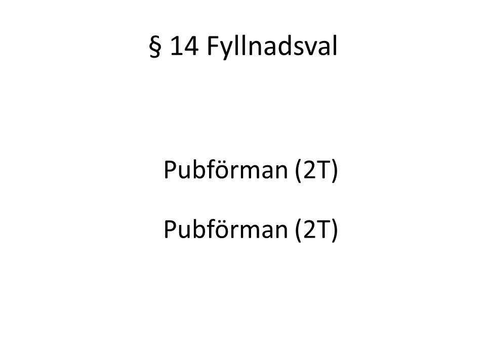 § 14 Fyllnadsval Pubförman (2T)