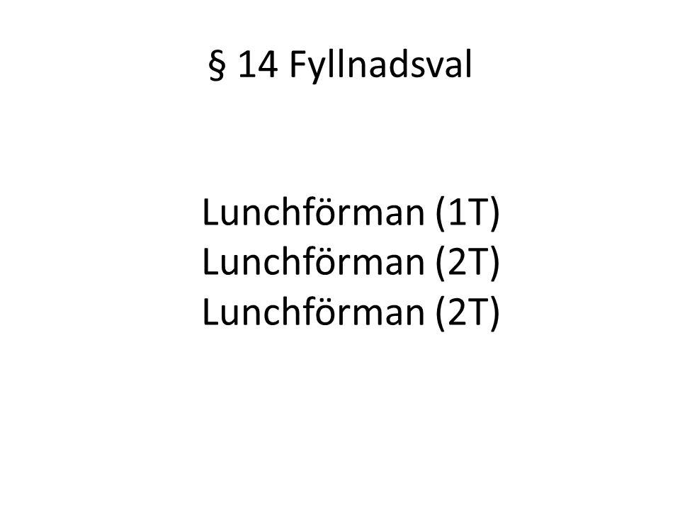 § 14 Fyllnadsval Lunchförman (1T) Lunchförman (2T)