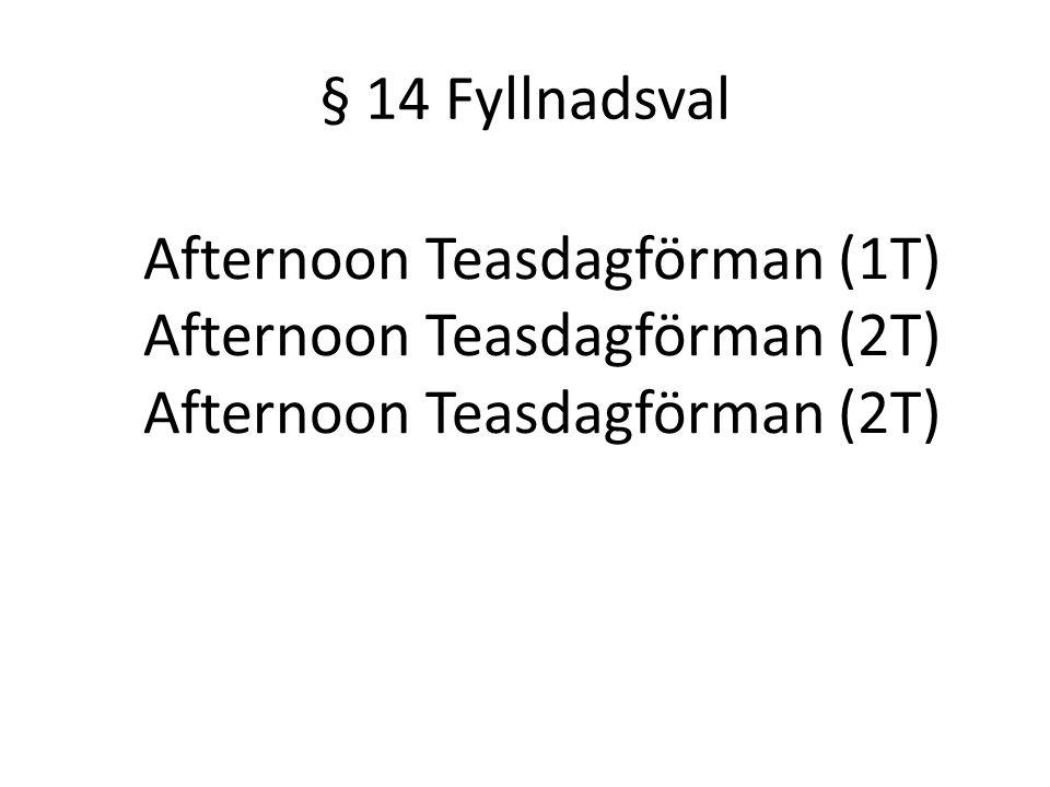 § 14 Fyllnadsval Afternoon Teasdagförman (1T) Afternoon Teasdagförman (2T)