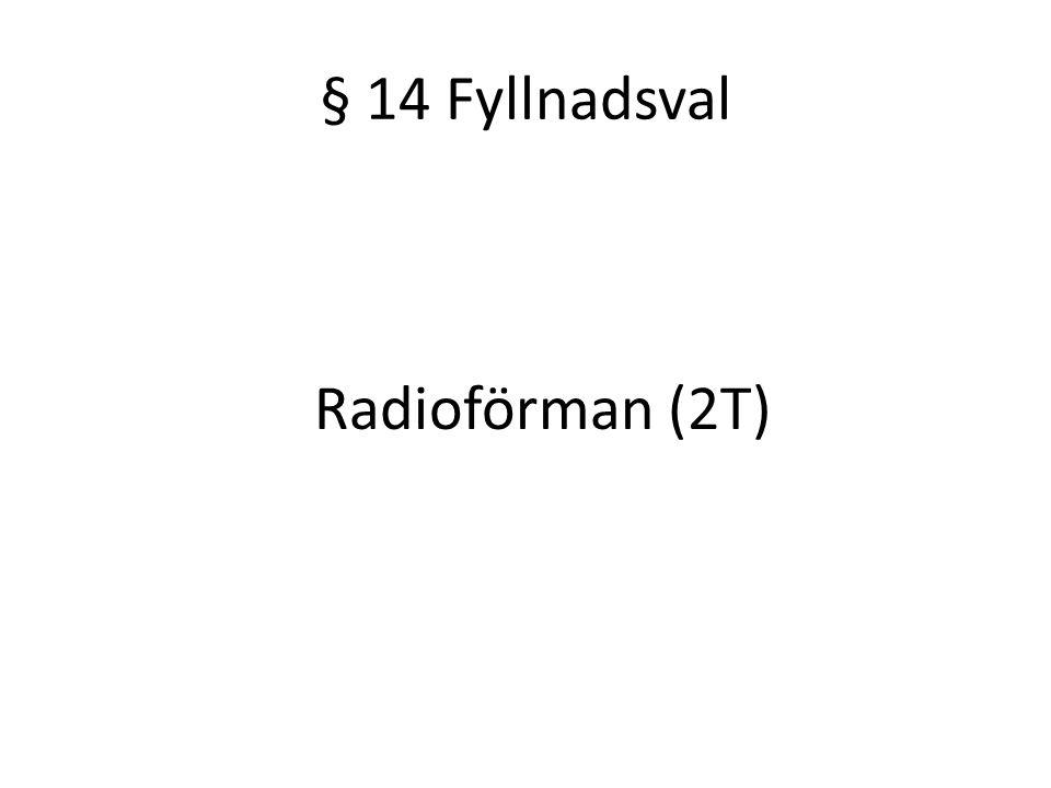 § 14 Fyllnadsval Radioförman (2T)