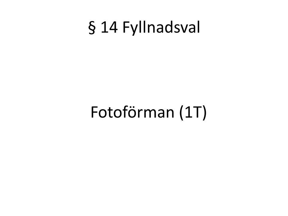 § 14 Fyllnadsval Fotoförman (1T)