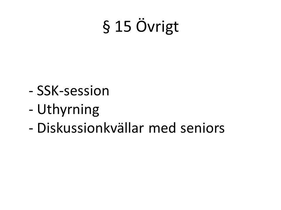 § 15 Övrigt - SSK-session - Uthyrning - Diskussionkvällar med seniors