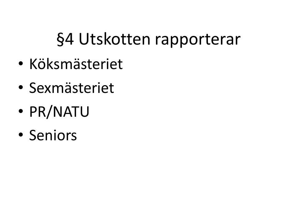 §4 Utskotten rapporterar Köksmästeriet Sexmästeriet PR/NATU Seniors
