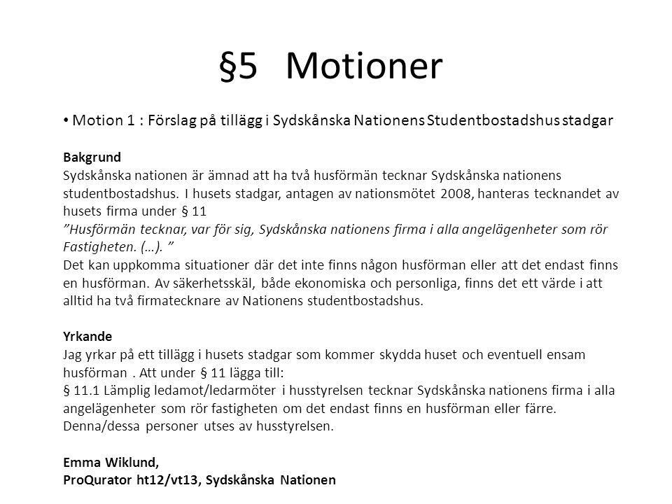 §5Motioner Motion 1 : Förslag på tillägg i Sydskånska Nationens Studentbostadshus stadgar Bakgrund Sydskånska nationen är ämnad att ha två husförmän tecknar Sydskånska nationens studentbostadshus.