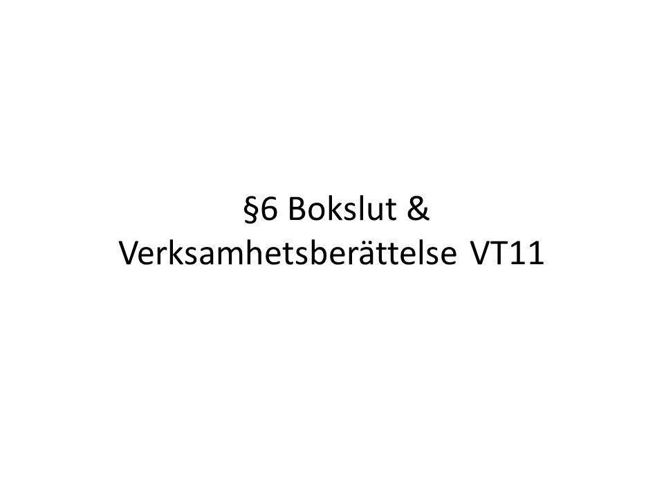§6 Bokslut & Verksamhetsberättelse VT11