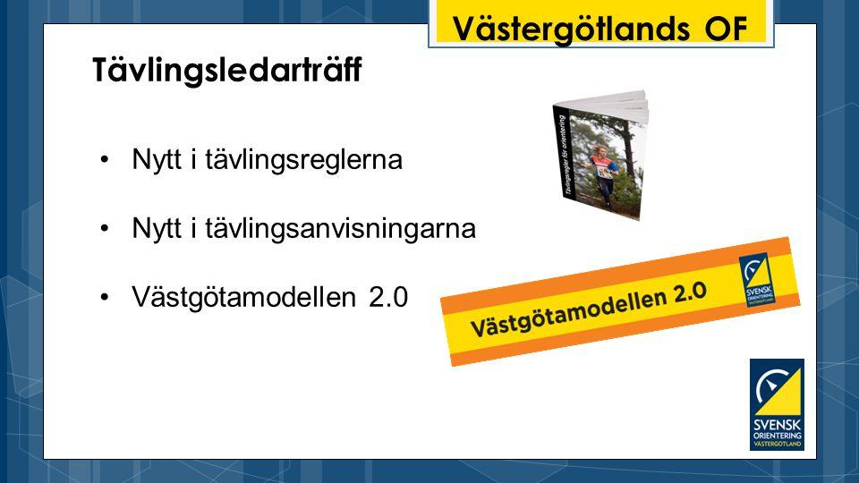 Västergötlands OF Tävlingsledarträff Nytt i tävlingsreglerna Nytt i tävlingsanvisningarna Västgötamodellen 2.0