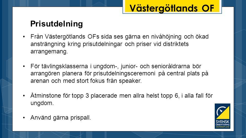 Västergötlands OF Från Västergötlands OFs sida ses gärna en nivåhöjning och ökad ansträngning kring prisutdelningar och priser vid distriktets arrangemang.