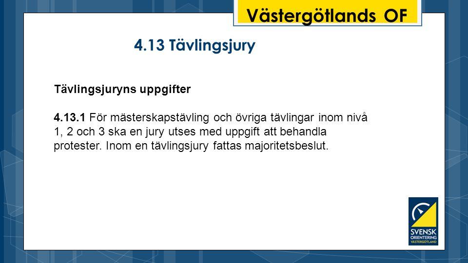 Västergötlands OF 4.13 Tävlingsjury Tävlingsjuryns uppgifter 4.13.1 För mästerskapstävling och övriga tävlingar inom nivå 1, 2 och 3 ska en jury utses med uppgift att behandla protester.
