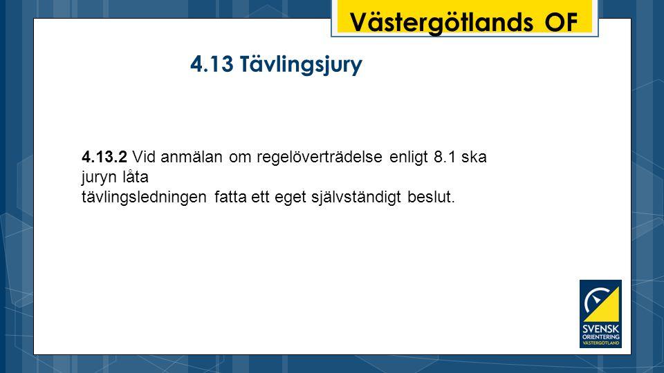 Västergötlands OF 4.13 Tävlingsjury 4.13.2 Vid anmälan om regelöverträdelse enligt 8.1 ska juryn låta tävlingsledningen fatta ett eget självständigt beslut.