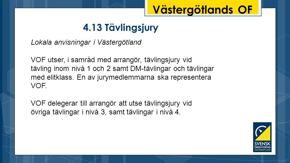 Västergötlands OF 4.13 Tävlingsjury Lokala anvisningar i Västergötland VOF utser, i samråd med arrangör, tävlingsjury vid tävling inom nivå 1 och 2 samt DM-tävlingar och tävlingar med elitklass.
