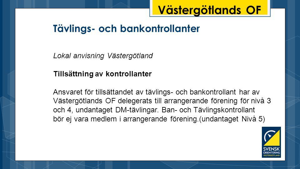 Västergötlands OF Tävlings- och bankontrollanter Lokal anvisning Västergötland Tillsättning av kontrollanter Ansvaret för tillsättandet av tävlings- och bankontrollant har av Västergötlands OF delegerats till arrangerande förening för nivå 3 och 4, undantaget DM-tävlingar.