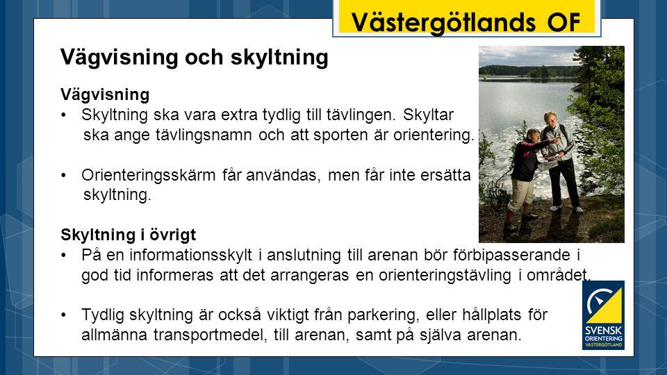 Västergötlands OF Vägvisning och skyltning Vägvisning Skyltning ska vara extra tydlig till tävlingen.