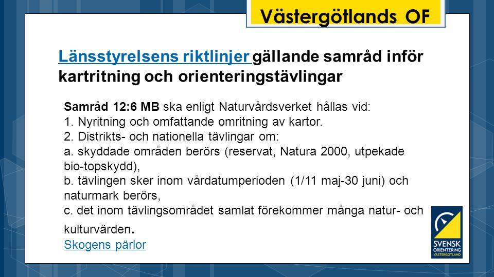 Västergötlands OF Länsstyrelsens riktlinjer Länsstyrelsens riktlinjer gällande samråd inför kartritning och orienteringstävlingar Samråd 12:6 MB ska enligt Naturvårdsverket hållas vid: 1.