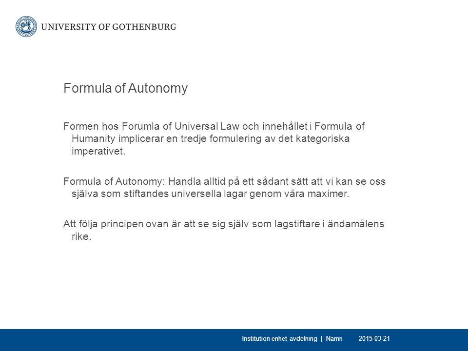 Formula of Autonomy Formen hos Forumla of Universal Law och innehållet i Formula of Humanity implicerar en tredje formulering av det kategoriska imperativet.