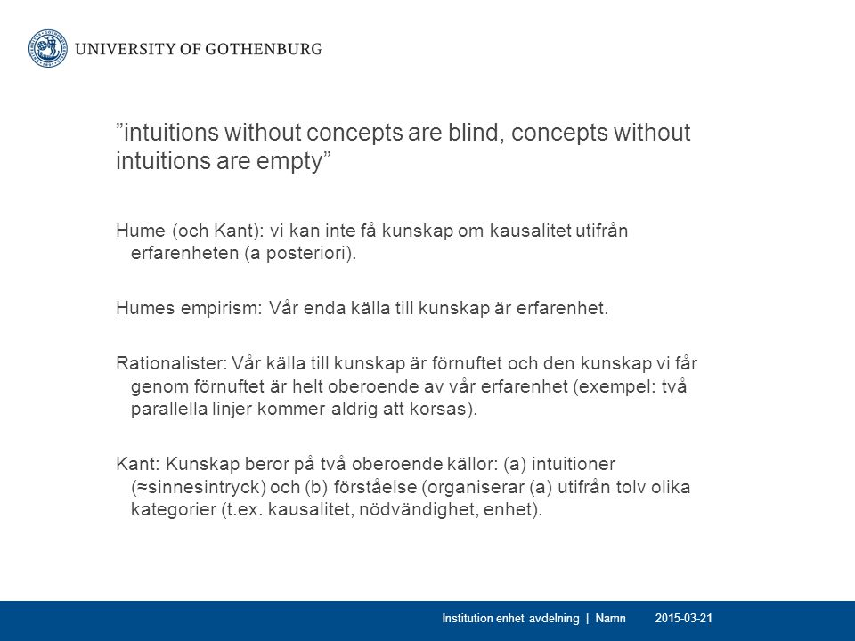 """intuitions without concepts are blind, concepts without intuitions are empty"" Hume (och Kant): vi kan inte få kunskap om kausalitet utifrån erfarenhe"