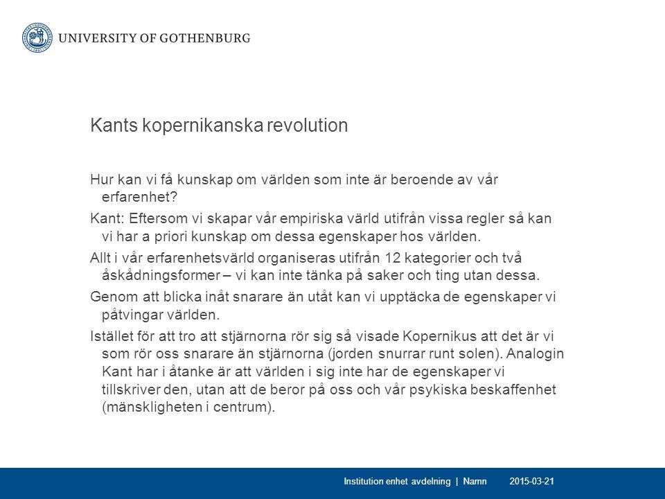 Kants kopernikanska revolution Hur kan vi få kunskap om världen som inte är beroende av vår erfarenhet.