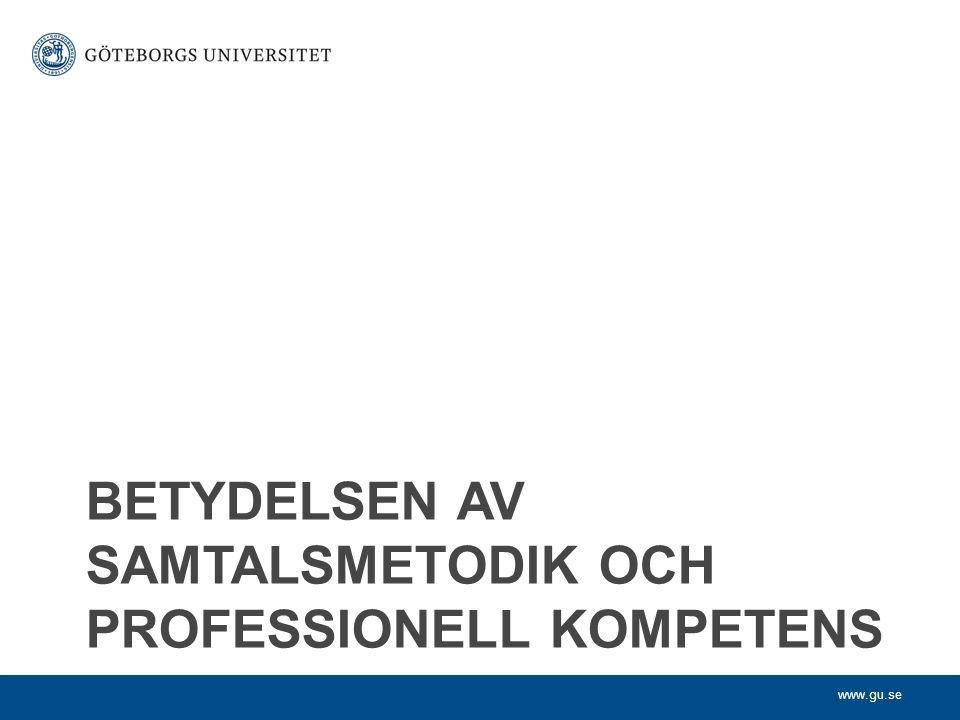 www.gu.se BETYDELSEN AV SAMTALSMETODIK OCH PROFESSIONELL KOMPETENS