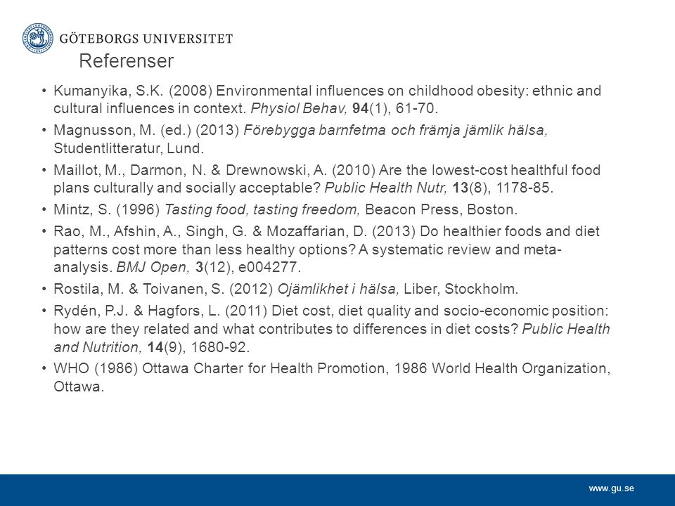 www.gu.se Referenser Kumanyika, S.K. (2008) Environmental influences on childhood obesity: ethnic and cultural influences in context. Physiol Behav, 9