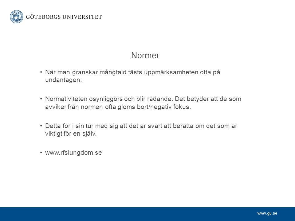 www.gu.se Normer När man granskar mångfald fästs uppmärksamheten ofta på undantagen: Normativiteten osynliggörs och blir rådande. Det betyder att de s