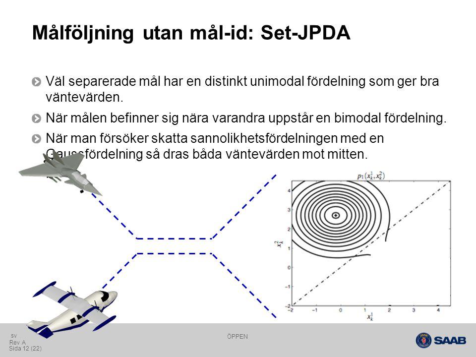 ÖPPEN Sida 12 (22) Rev A sv Målföljning utan mål-id: Set-JPDA Väl separerade mål har en distinkt unimodal fördelning som ger bra väntevärden.