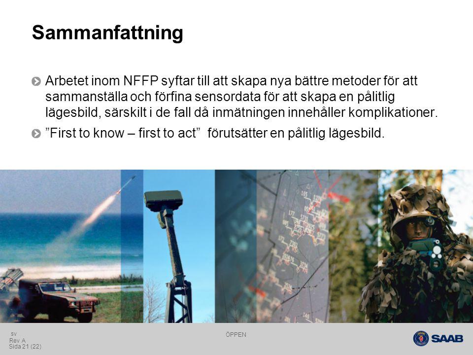 ÖPPEN Sida 21 (22) Rev A sv Sammanfattning Arbetet inom NFFP syftar till att skapa nya bättre metoder för att sammanställa och förfina sensordata för att skapa en pålitlig lägesbild, särskilt i de fall då inmätningen innehåller komplikationer.