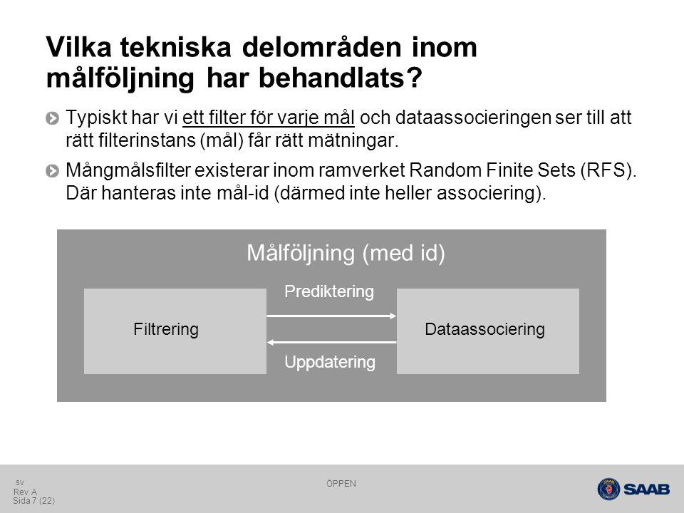 ÖPPEN Sida 7 (22) Rev A sv Vilka tekniska delområden inom målföljning har behandlats.