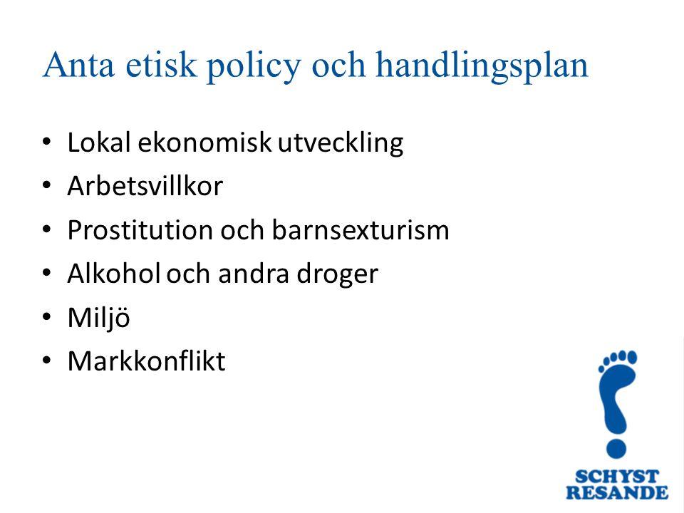 Anta etisk policy och handlingsplan Lokal ekonomisk utveckling Arbetsvillkor Prostitution och barnsexturism Alkohol och andra droger Miljö Markkonflikt
