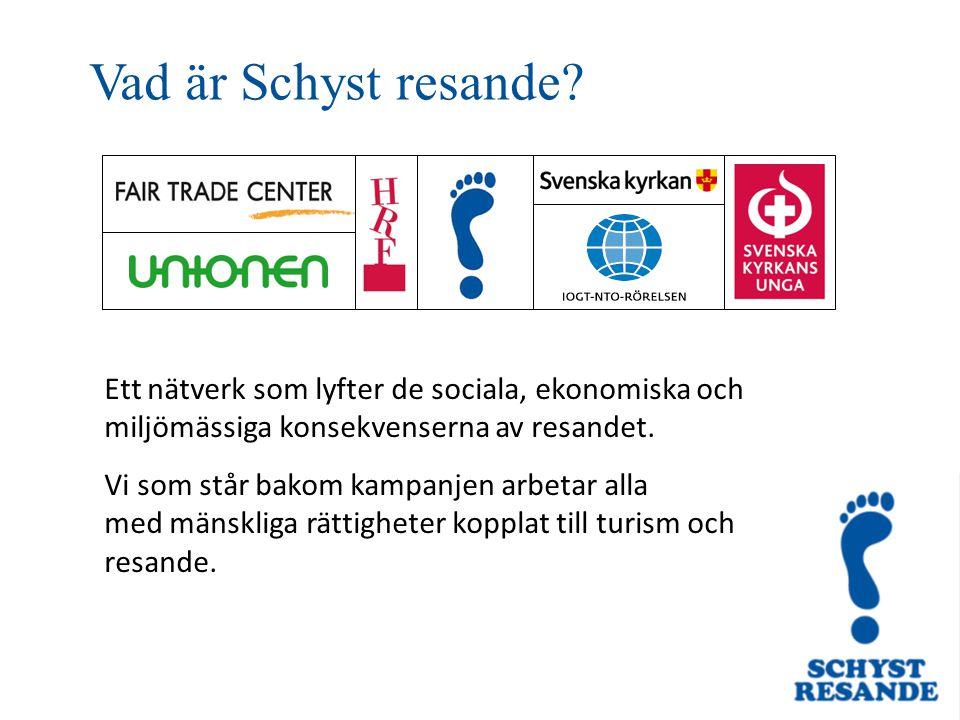 Vad är Schyst resande? Ett nätverk som lyfter de sociala, ekonomiska och miljömässiga konsekvenserna av resandet. Vi som står bakom kampanjen arbetar