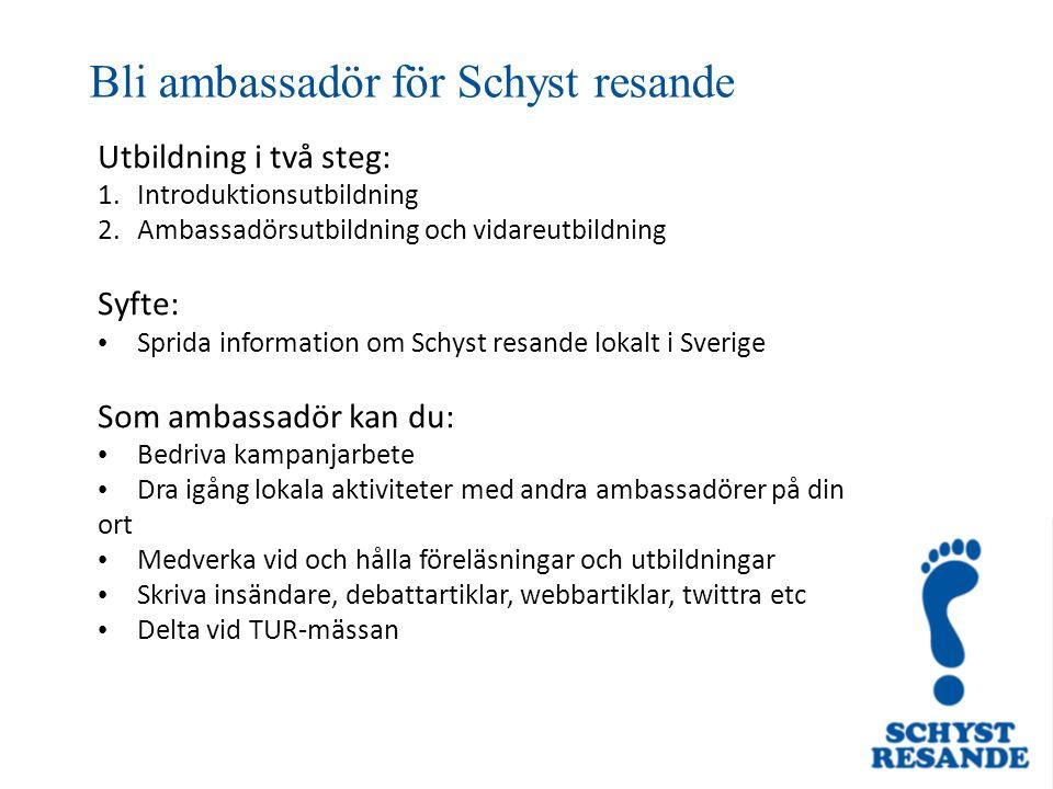 Bli ambassadör för Schyst resande Utbildning i två steg: 1.Introduktionsutbildning 2.Ambassadörsutbildning och vidareutbildning Syfte: Sprida informat
