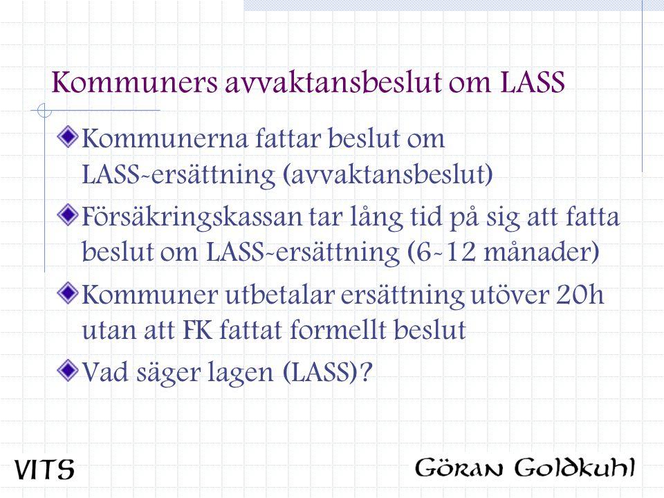 Kommuners avvaktansbeslut om LASS Kommunerna fattar beslut om LASS-ersättning (avvaktansbeslut) Försäkringskassan tar lång tid på sig att fatta beslut