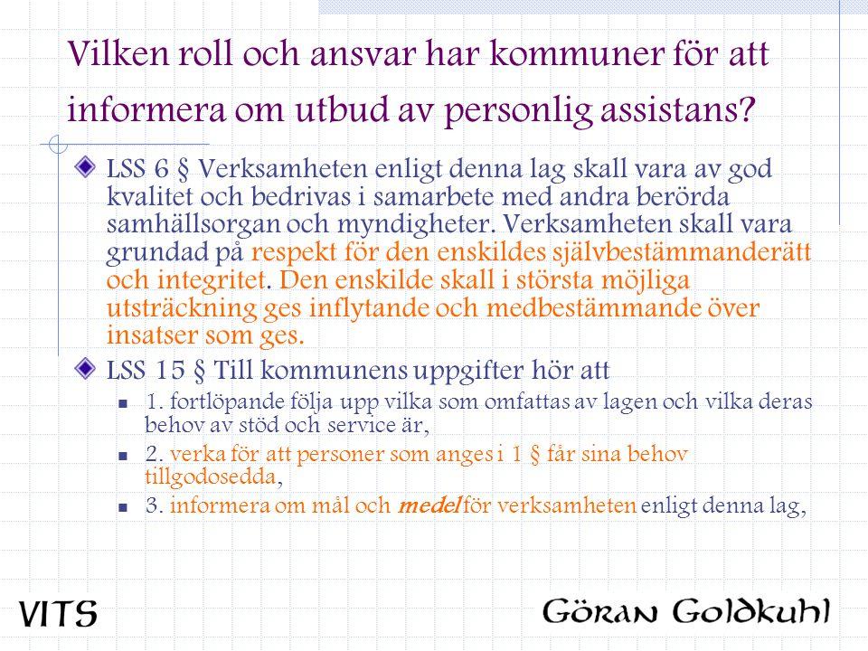 Vilken roll och ansvar har kommuner för att informera om utbud av personlig assistans? LSS 6 § Verksamheten enligt denna lag skall vara av god kvalite