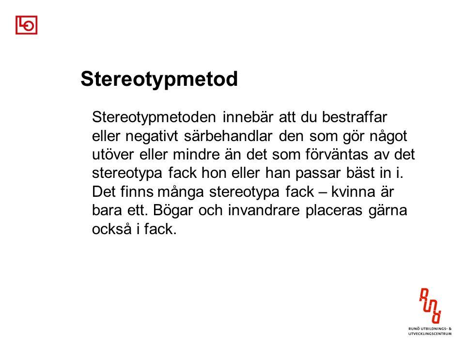 Stereotypmetod Stereotypmetoden innebär att du bestraffar eller negativt särbehandlar den som gör något utöver eller mindre än det som förväntas av det stereotypa fack hon eller han passar bäst in i.
