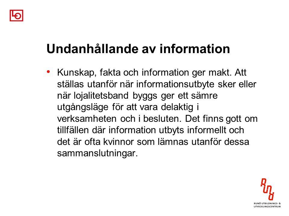 Undanhållande av information Kunskap, fakta och information ger makt.