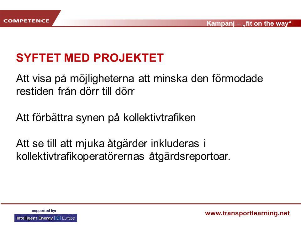 "Kampanj – ""fit on the way www.transportlearning.net MÅLGRUPPER Kollektivtrafikanvändare Bilförare"