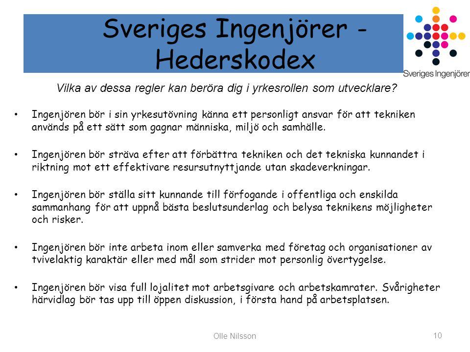 Sveriges Ingenjörer - Hederskodex Ingenjören bör i sin yrkesutövning känna ett personligt ansvar för att tekniken används på ett sätt som gagnar människa, miljö och samhälle.