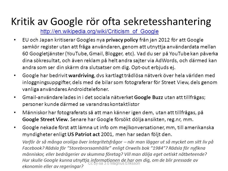 Kritik av Google rör ofta sekretesshantering EU och Japan kritiserar Googles nya privacy policy från jan 2012 för att Google samkör register utan att fråga användaren, genom att utnyttja användardata mellan 60 Googletjänster (YouTube, Gmail, Blogger, etc).