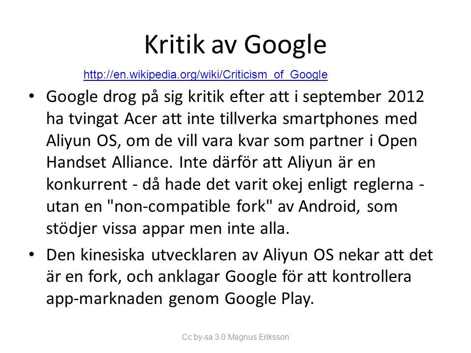Kritik av Google Google drog på sig kritik efter att i september 2012 ha tvingat Acer att inte tillverka smartphones med Aliyun OS, om de vill vara kvar som partner i Open Handset Alliance.