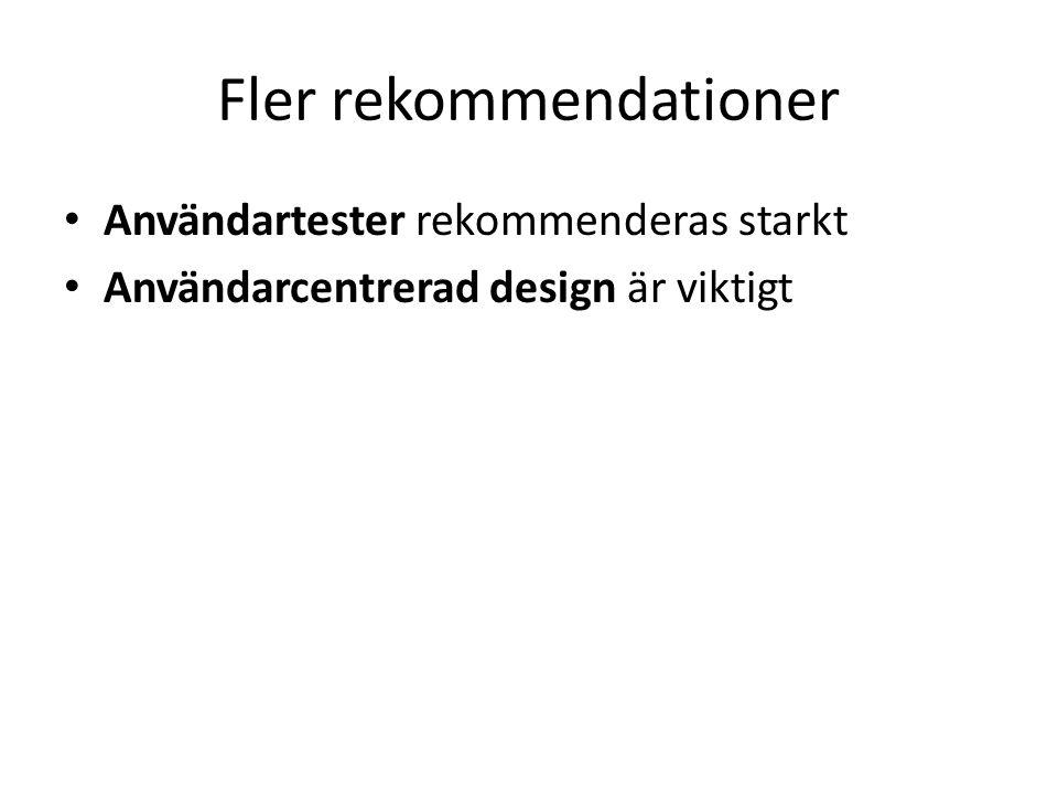 Fler rekommendationer Användartester rekommenderas starkt Användarcentrerad design är viktigt