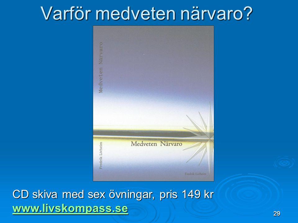 29 Varför medveten närvaro? CD skiva med sex övningar, pris 149 kr www.livskompass.se
