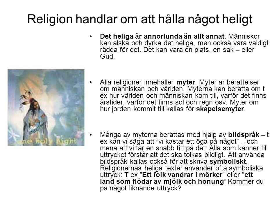 Religion handlar om att hålla något heligt Det heliga är annorlunda än allt annat. Människor kan älska och dyrka det heliga, men också vara väldigt rä