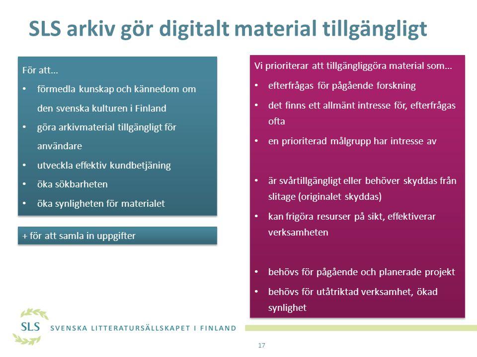 SLS arkiv gör digitalt material tillgängligt Vi prioriterar att tillgängliggöra material som... efterfrågas för pågående forskning det finns ett allmä