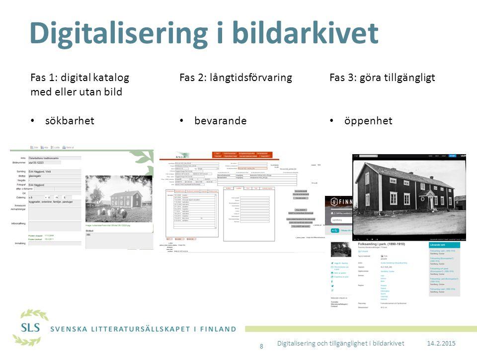14.2.2015 Digitalisering och tillgänglighet i bildarkivet Fas 1: digital katalog med eller utan bild sökbarhet Fas 2: långtidsförvaring bevarande Fas