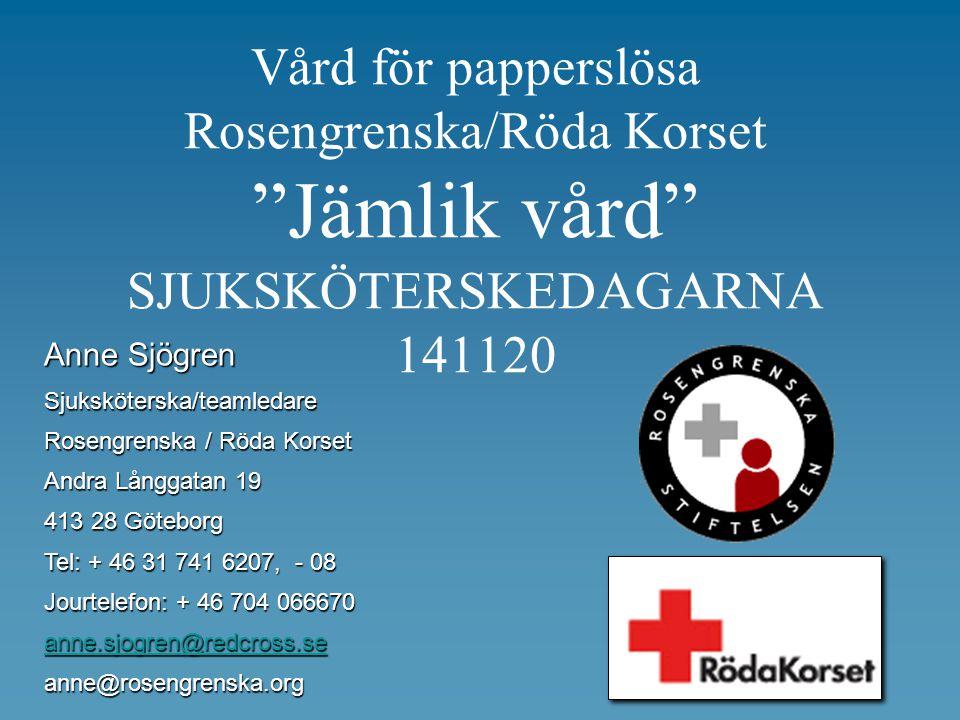 """Vård för papperslösa Rosengrenska/Röda Korset """"Jämlik vård"""" SJUKSKÖTERSKEDAGARNA 141120 Anne Sjögren Sjuksköterska/teamledare Rosengrenska / Röda Kors"""