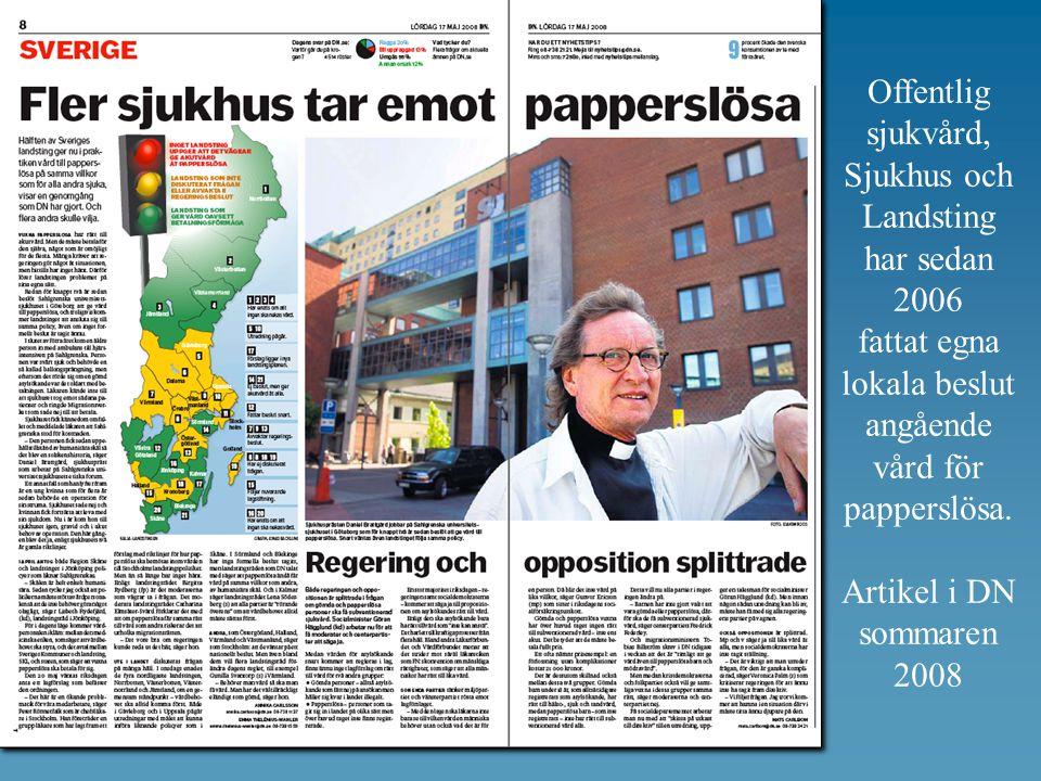 Offentlig sjukvård, Sjukhus och Landsting har sedan 2006 fattat egna lokala beslut angående vård för papperslösa. Artikel i DN sommaren 2008