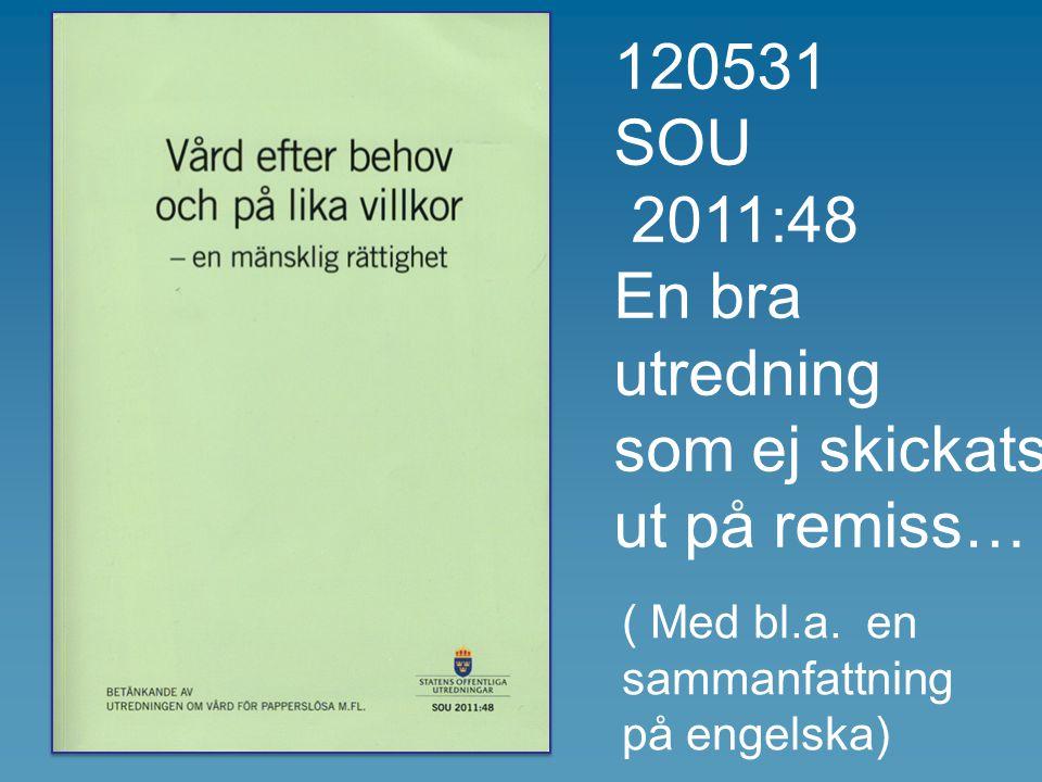 120531 SOU 2011:48 En bra utredning som ej skickats ut på remiss… ( Med bl.a. en sammanfattning på engelska)