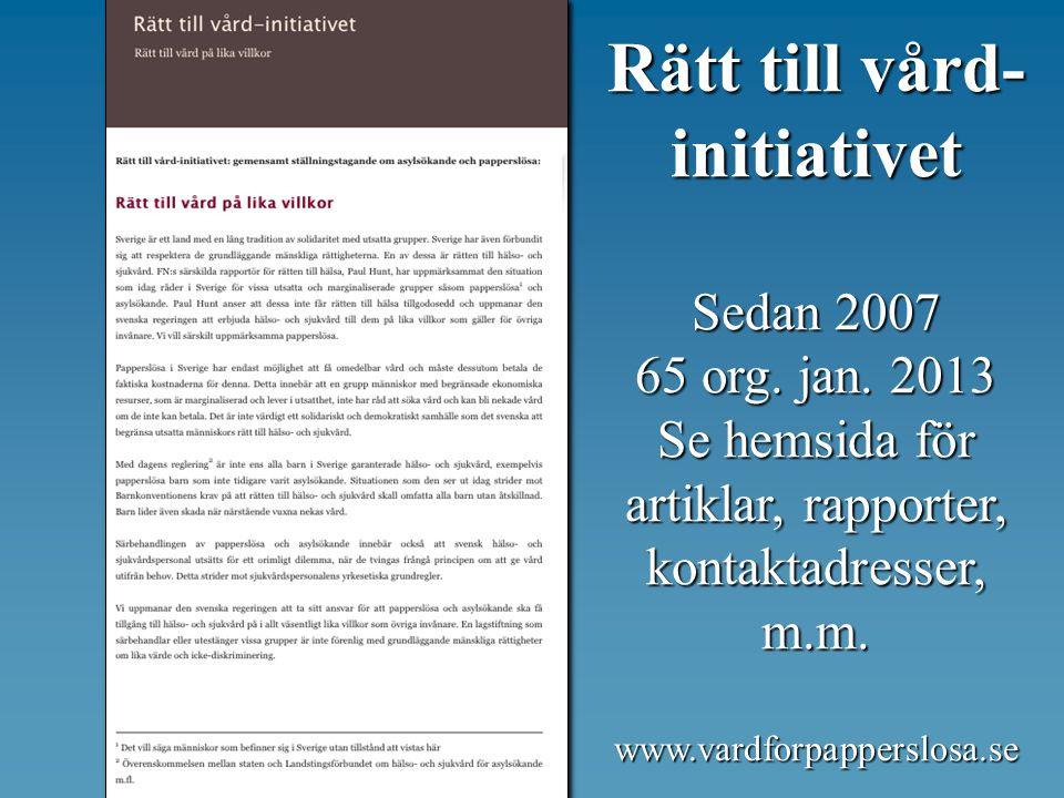 Rätt till vård- initiativet Sedan 2007 65 org. jan. 2013 Se hemsida för artiklar, rapporter, kontaktadresser, m.m. www.vardforpapperslosa.se