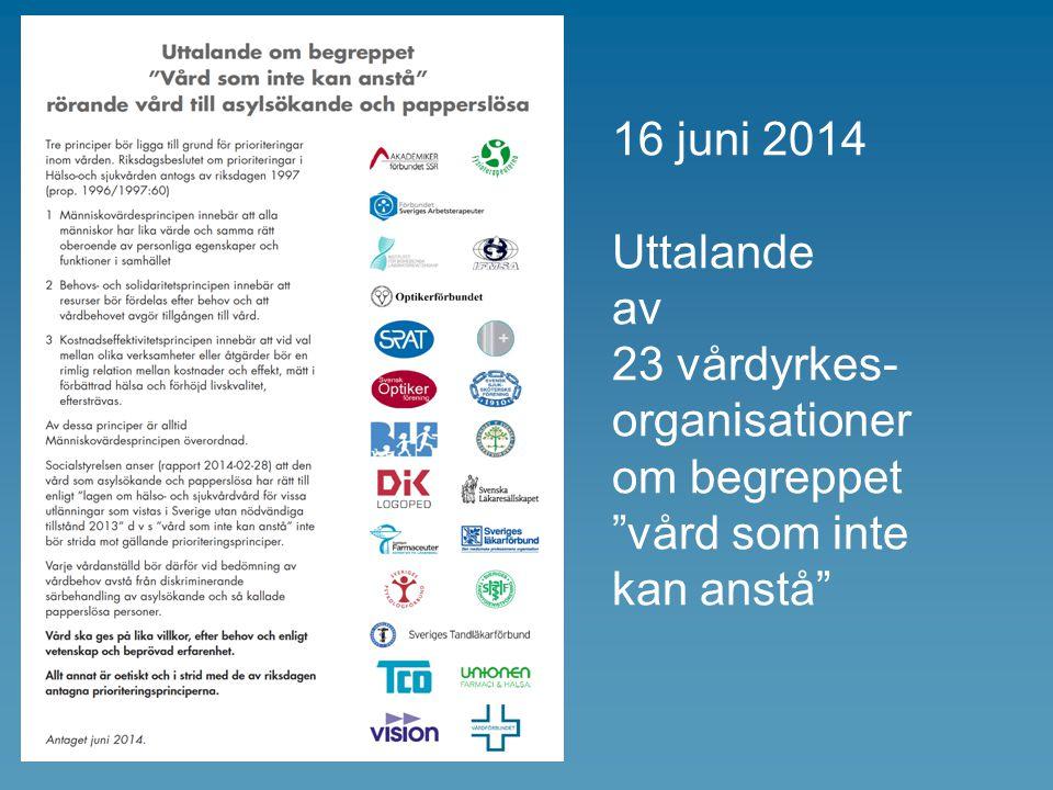 """16 juni 2014 Uttalande av 23 vårdyrkes- organisationer om begreppet """"vård som inte kan anstå"""""""