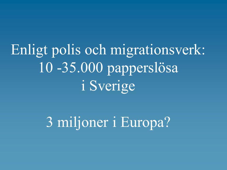 Enligt polis och migrationsverk: 10 -35.000 papperslösa i Sverige 3 miljoner i Europa?