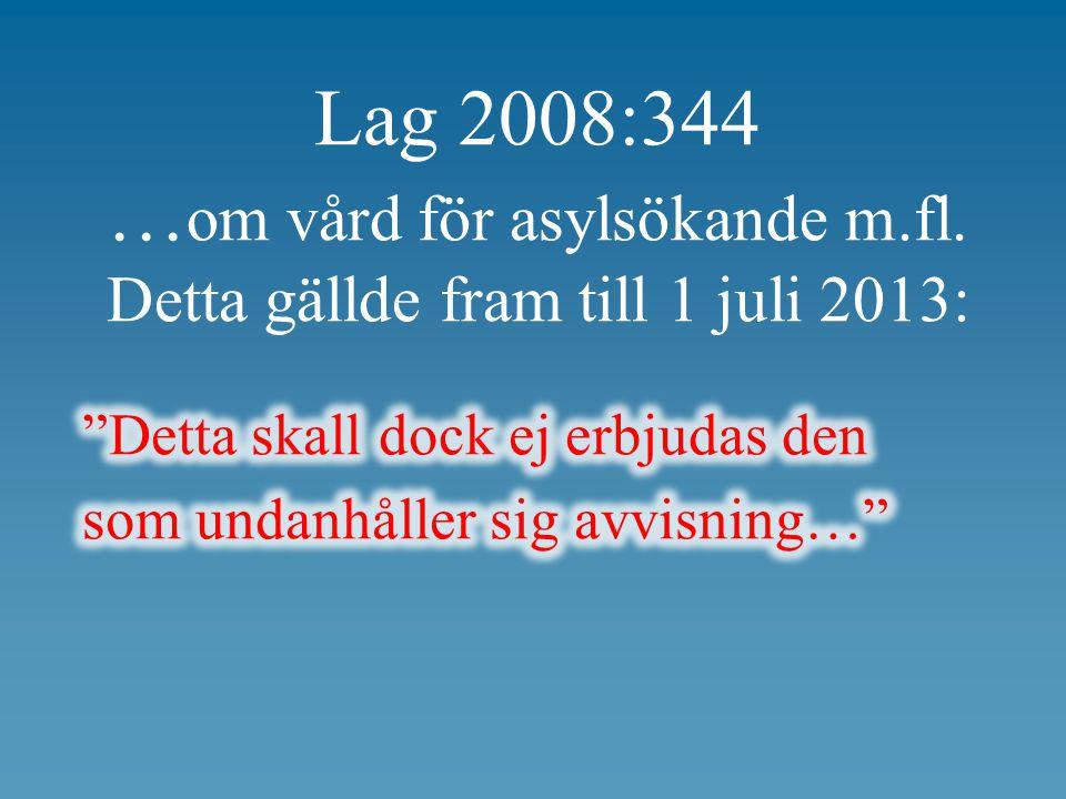 Lag 2008:344 … om vård för asylsökande m.fl. Detta gällde fram till 1 juli 2013: